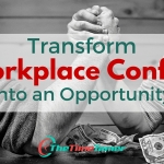 How to Transform Workplace Conflict into an Opportunity.