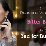 7 Reasons Why Being a Bitter Bitch is Bad for Business