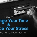 How to Improve Your Time and Manage Your Stress When Working from Home