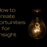 How to Create Opportunities for Insight