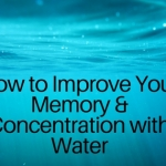 How to Improve Your Memory & Concentration with Water