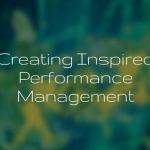 Creating Inspired Performance Management