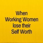 When Working Women Lose Their Self Worth